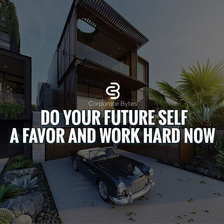Do your future self a favor and work hard now.