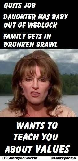 Oh and.. son arrested for domestic violence, (of course) gun offences, and is getting divorced 18 months after tying the knot. Sarah Palin teaching us 'family values'.