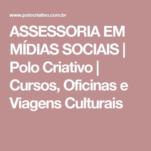 ASSESSORIA EM MÍDIAS SOCIAIS   Polo Criativo   Cursos, Oficinas e Viagens Culturais