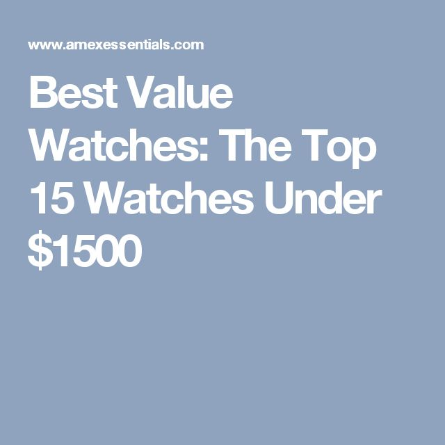 Best Value Watches: The Top 15 Watches Under $1500