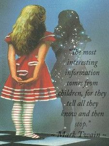 """The most interesting information comes from children, for they tell all they know and then stop."" ~ Mark Twain  www.mynzah.com"