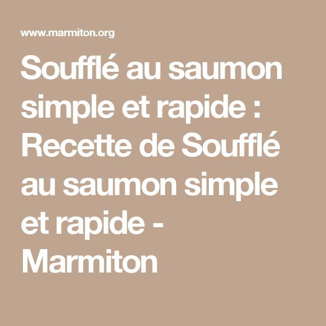 Soufflé au saumon simple et rapide : Recette de Soufflé au saumon simple et rapide - Marmiton