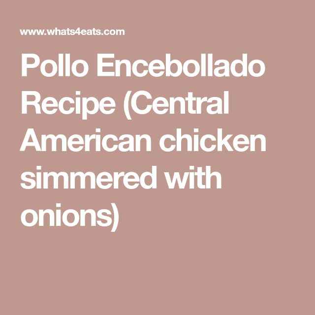 Pollo Encebollado Recipe (Central American chicken simmered with onions)