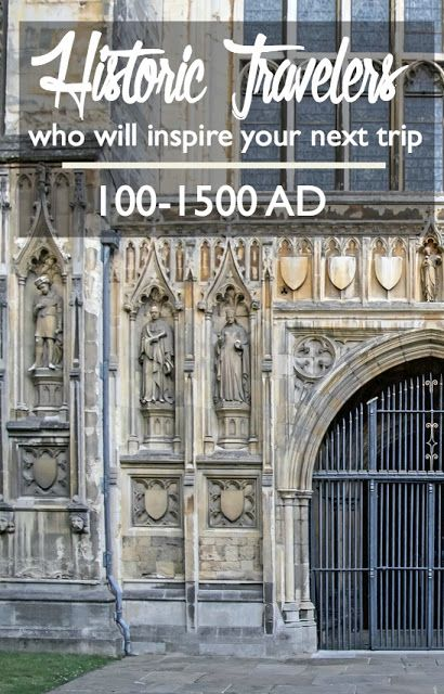 Historic Travelers Who Will Inspire Your Next Trip: 100 to 1500 AD