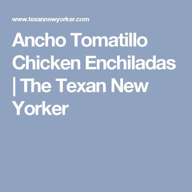 Ancho Tomatillo Chicken Enchiladas | The Texan New Yorker