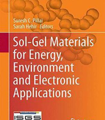 Sol-Gel Materials For Energy Environment And Electronic Applications (Advances In Sol-Gel Derived Materials And Technologies) PDF