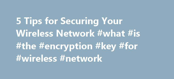 5 Tips for Securing Your Wireless Network #what #is #the #encryption #key #for #wireless #network http://autos.nef2.com/5-tips-for-securing-your-wireless-network-what-is-the-encryption-key-for-wireless-network/  # 5 Tips for Securing Your Wireless Network Yagi Studio/Digital Vision/Getty Images Updated March 14, 2017 How secure is your wireless network? Is it tough enough to handle a hacker attack, or is it wide-open with no encryption or password, allowing anyone and everyone to get a free…