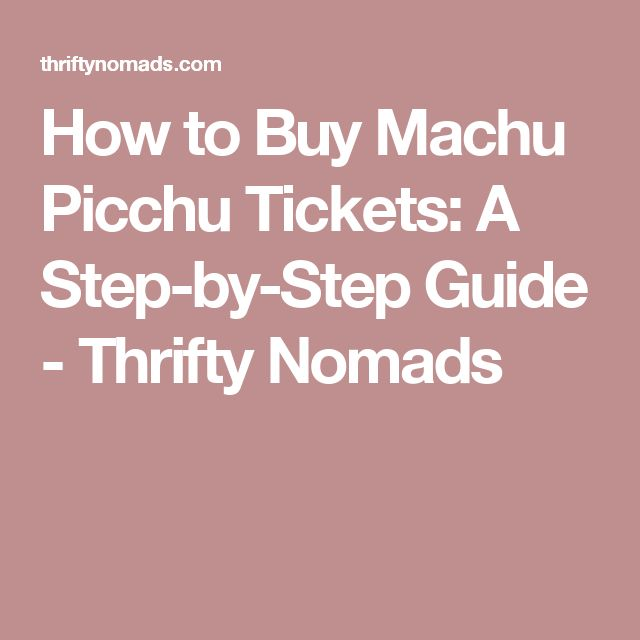 How to Buy Machu Picchu Tickets: A Step-by-Step Guide - Thrifty Nomads