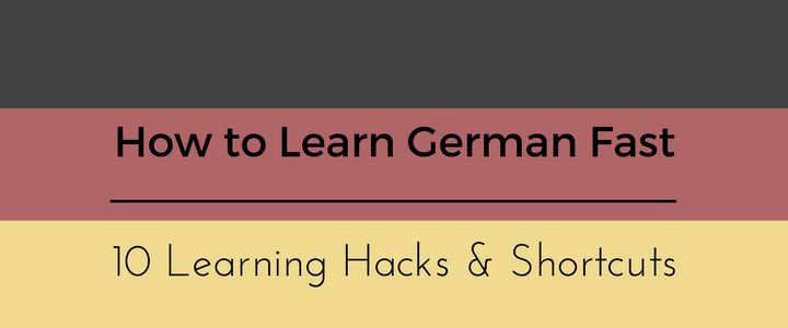 How to Learn German Fast: 10 Learning Hacks & Shortcuts