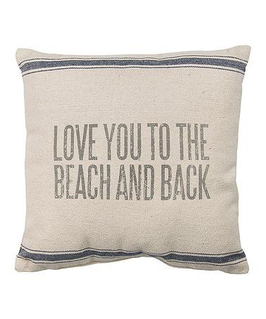Love this 'Love You to the Beach & Back' Pillow - I have one & it is such a big hit with everyone who sees it! (see the pin of it on my sofa!)