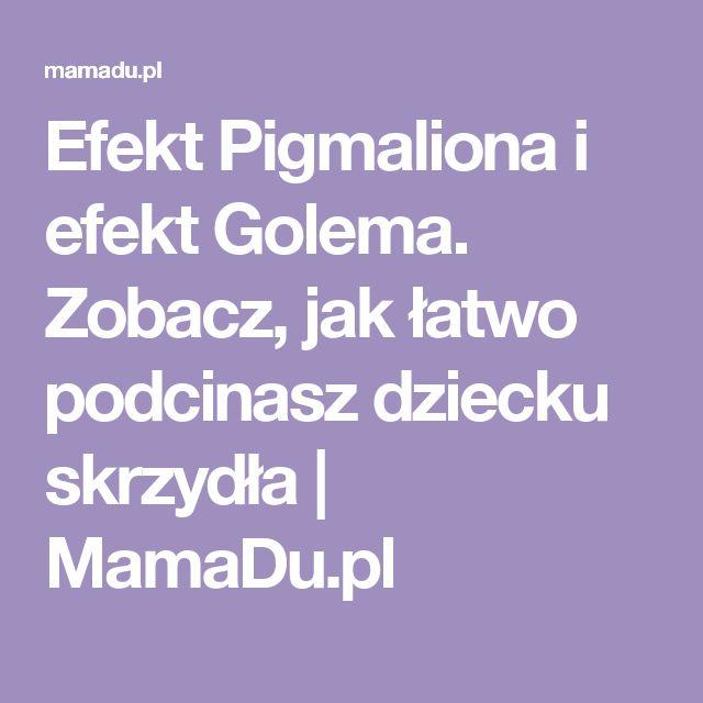 Efekt Pigmaliona i efekt Golema. Zobacz, jak łatwo podcinasz dziecku skrzydła   MamaDu.pl