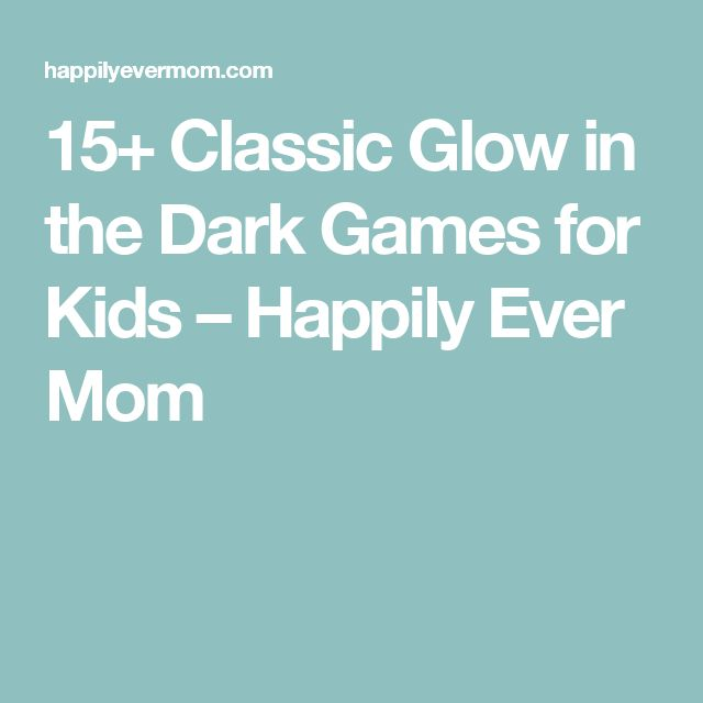 15+ Classic Glow in the Dark Games for Kids – Happily Ever Mom