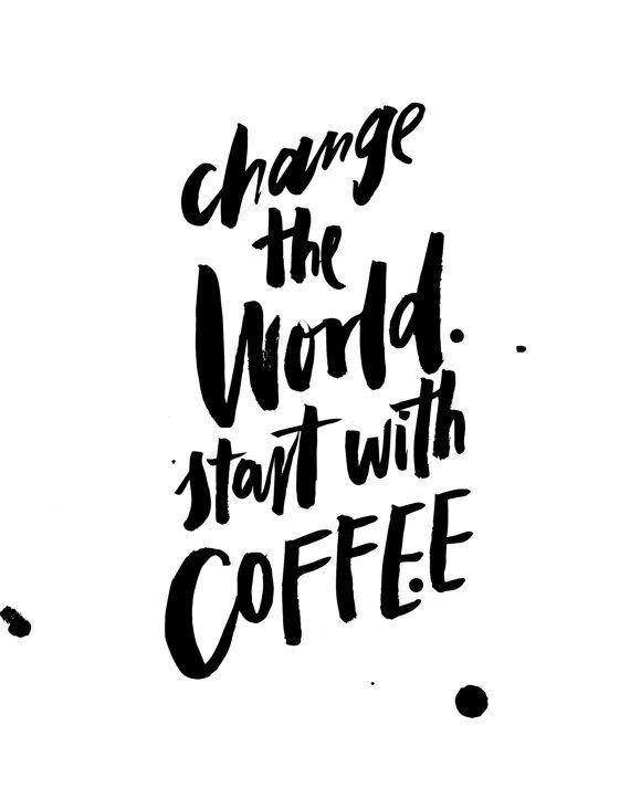 Change The World Start With Coffee Handlettered Calligraphic Minimalist…