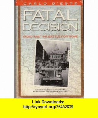 Fatal Decision  Anzio and the Battle for Rome Carlo Deste ,   ,  , ASIN: B000JE8CLQ , tutorials , pdf , ebook , torrent , downloads , rapidshare , filesonic , hotfile , megaupload , fileserve