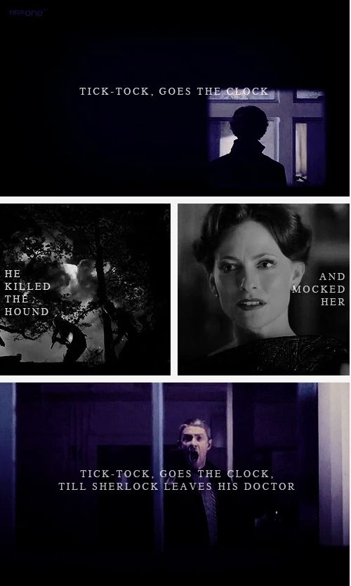 Tick tock goes the clock, he killed the hound and mocked her, tick tock goes the clock, till Sherlock leaves his doctor....