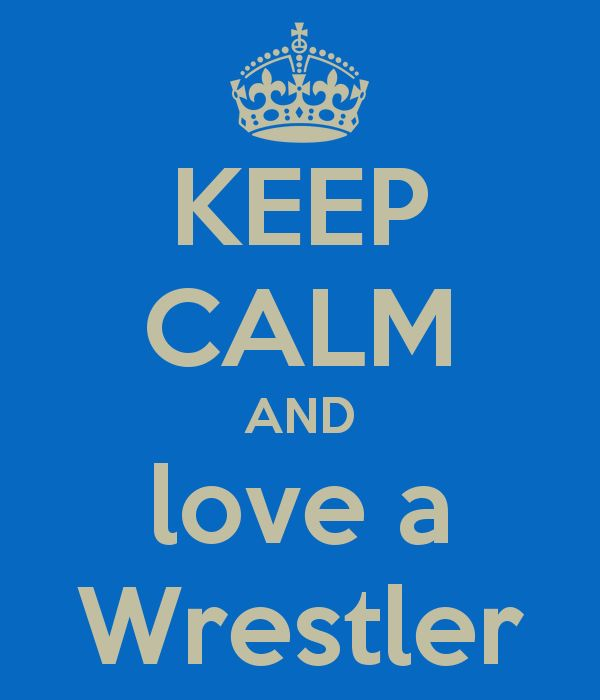 KEEP CALM AND love a Wrestler