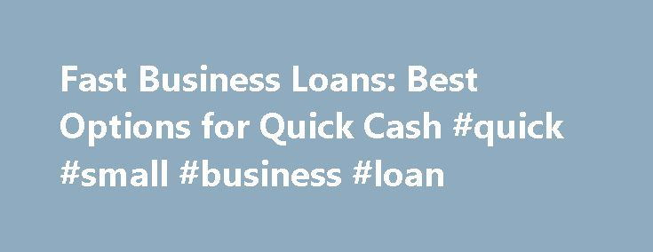 Fast Business Loans: Best Options for Quick Cash #quick #small #business #loan http://liberia.nef2.com/fast-business-loans-best-options-for-quick-cash-quick-small-business-loan/  # Fast Business Loans: Best Options for Quick Cash Maybe a major piece of equipment at your store has failed or your pipes burst. Perhaps you don't want to miss out on a business opportunity. Sometimes, your small business just can't afford to wait for funding. You need fast cash, which probably means you're willing…