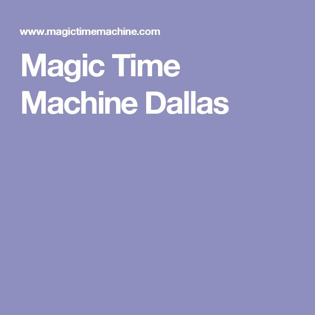 Magic Time Machine Dallas