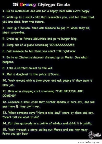 Random, crazy things to do.... Is it normal that I have already done many of these?