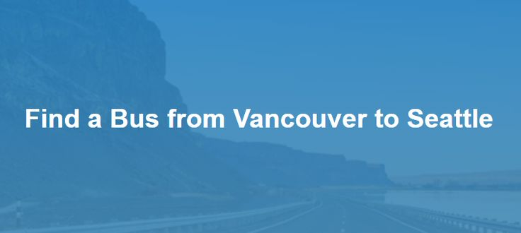 Vancouver → Seattle Bus: $8~$28 | Quick Shuttle, BoltBus, Greyhound | Busbud