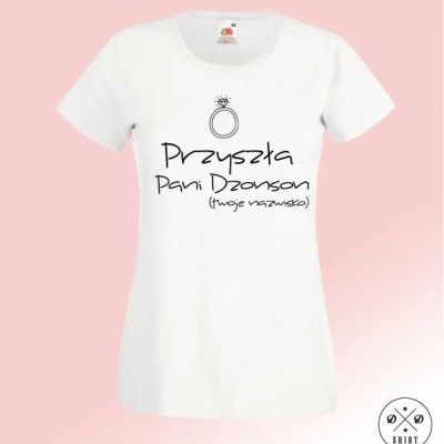 Koszulka dla Pani Młodej. Przyszła Pani... Idealna na wieczór Panieński albo na czas ślubnych przygotowań:)