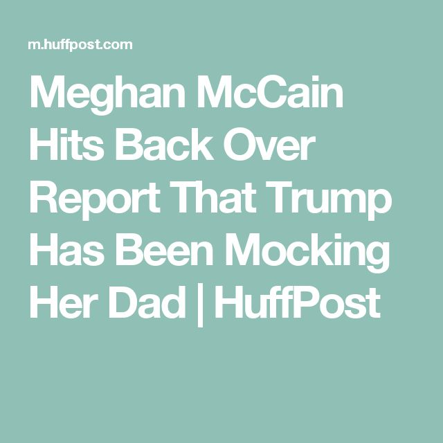 Meghan McCain Hits Back Over Report That Trump Has Been Mocking Her Dad | HuffPost
