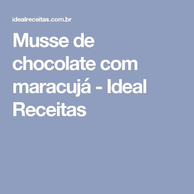 Musse de chocolate com maracujá - Ideal Receitas