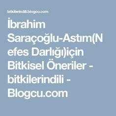 İbrahim Saraçoğlu-Astım(Nefes Darlığı)için Bitkisel Öneriler - bitkilerindili - Blogcu.com