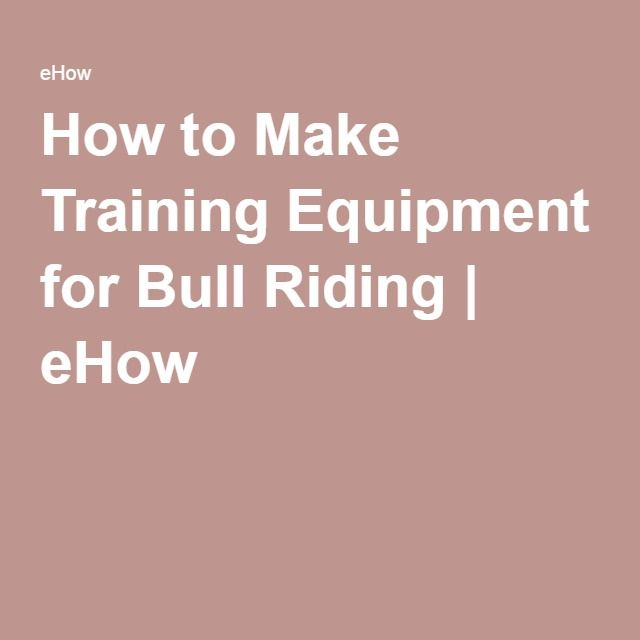 How to Make Training Equipment for Bull Riding | eHow