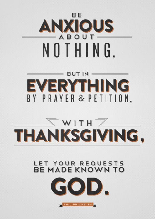 Philippians 4:6 - Be anxious about nothing, but in everything by prayer and petition, with thanksgiving, let your requests be made known to God. Designed by Andrew Miller (@Andrew_E_Miller).