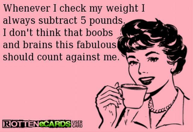 Funny rotten ecard - Whenever I check my weight - http://jokideo.com/funny-rotten-ecard-whenever-i-check-my-weight/