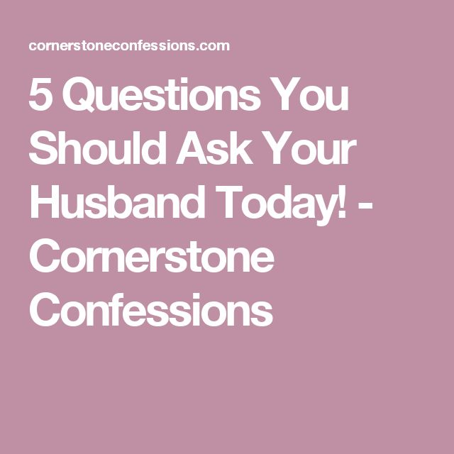 5 Questions You Should Ask Your Husband Today! - Cornerstone Confessions