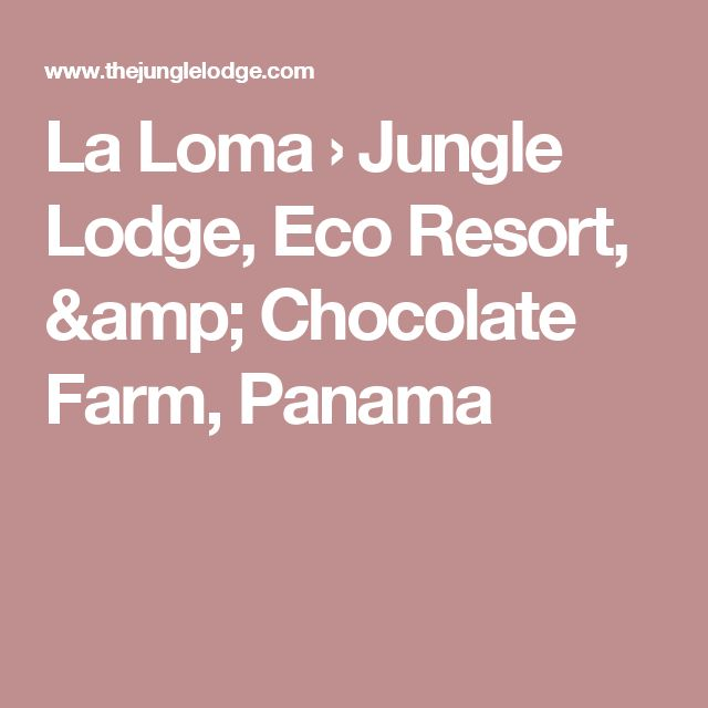 La Loma › Jungle Lodge, Eco Resort, & Chocolate Farm, Panama