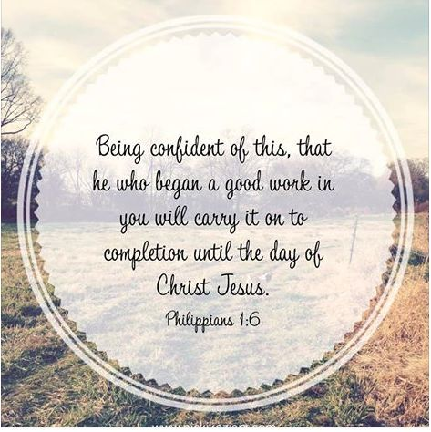 Phillipians 1:6. He is not finished with me yet, be patient.