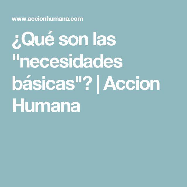 """¿Qué son las """"necesidades básicas""""?   Accion Humana"""
