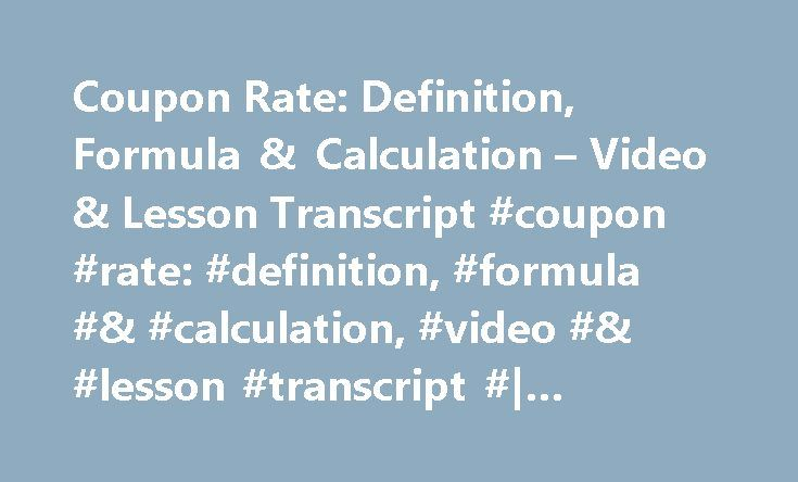Coupon Rate: Definition, Formula & Calculation – Video & Lesson Transcript #coupon #rate: #definition, #formula #& #calculation, #video #& #lesson #transcript #| #study.com http://new-york.nef2.com/coupon-rate-definition-formula-calculation-video-lesson-transcript-coupon-rate-definition-formula-calculation-video-lesson-transcript-study-com/  # Coupon Rate: Definition, Formula & Calculation This lesson will define coupon rate, a term used in fixed-income investing. The formula for coupon rate…