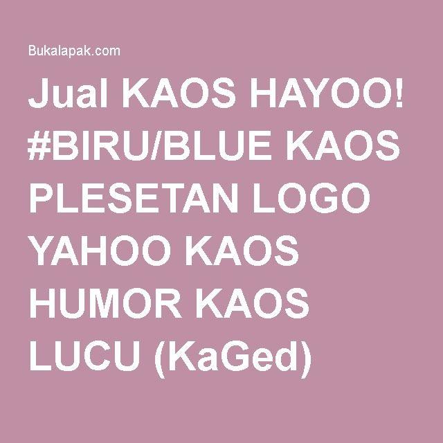 Jual KAOS HAYOO! #BIRU/BLUE KAOS PLESETAN LOGO YAHOO KAOS HUMOR KAOS LUCU (KaGed) Baru | Kaos / Baju / T-Shirt Pria Murah Lengkap | Bukalapak