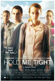 Hold Me Tight 2010 Watch Online. A film about peer pressure and taking responsibility for one's own life. The story revolves around Sara, Mikkel, Hassan and Louise, four teenagers, who are searching for their own identity ...