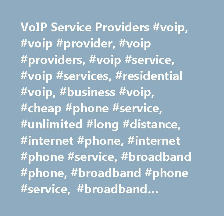 VoIP Service Providers #voip, #voip #provider, #voip #providers, #voip #service, #voip #services, #residential #voip, #business #voip, #cheap #phone #service, #unlimited #long #distance, #internet #phone, #internet #phone #service, #broadband #phone, #broadband #phone #service, #broadband #phone #services, #broadband #phone #system, #broadband #phone #provider, #broadband #phone, #internet #phone, #digital #phone, #digital #phone #service, #digital #phone #provider, #internet #phone #calls…