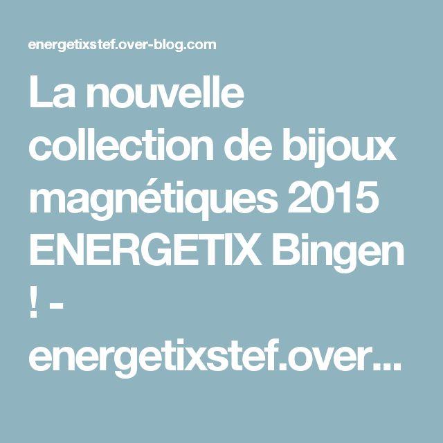 La nouvelle collection de bijoux magnétiques 2015 ENERGETIX Bingen ! - energetixstef.over-blog.com