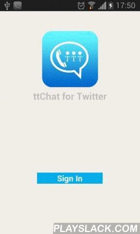 Chat For Twitter  Android App - playslack.com , what are features of ttChat now!- login with Twitter accounts in secure way through Twitter API- see your followed friends and their status online or offline, if someone logins on ttChat, it will be online- send text message to your friends- make a real time call to your friends- share images, audio files, video files and general files.- capture your images and share to your friends- record your voice and share to your friendsIf you like this…