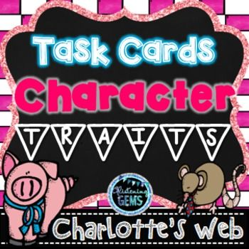 Character Trait Task Cards - Charlotte's Web - Variety of question types.