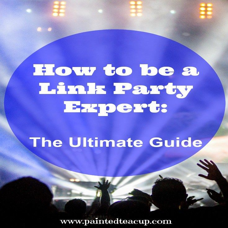 How to Be a Link Party Expert: The Ultimate Guide :http://www.paintedteacup.com/2015/06/05/how-to-be-a-link-party-expert/