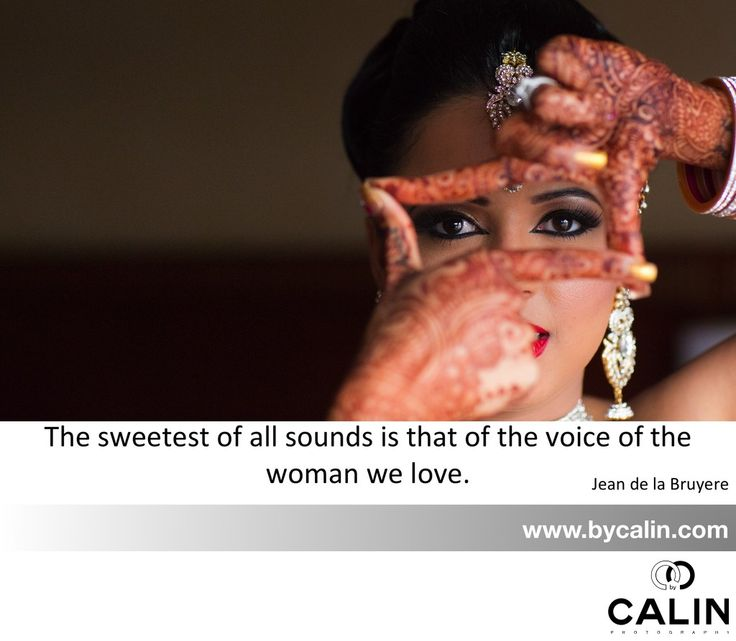 """The sweetest of all sounds is that of the voice of the woman we love."" Jean de la Bruyere"