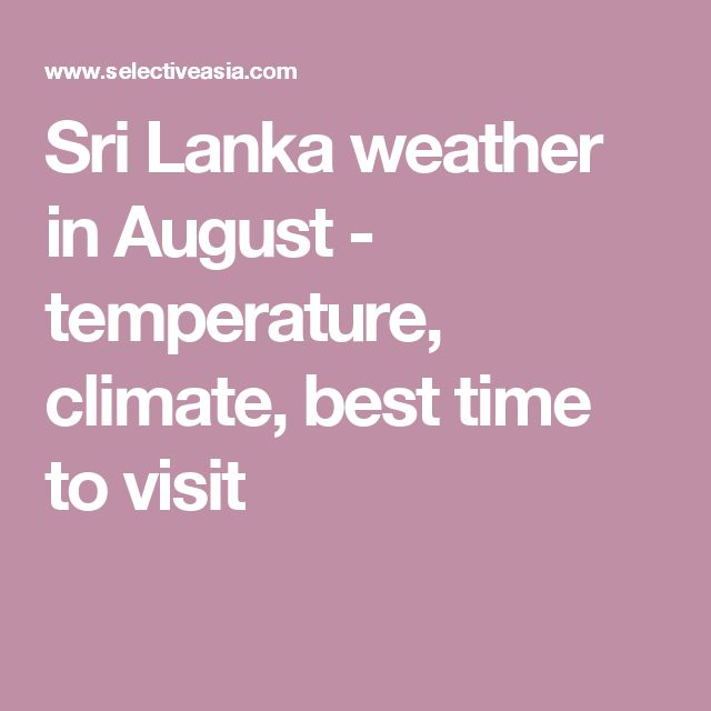 Sri Lanka weather in August - temperature, climate, best time to visit