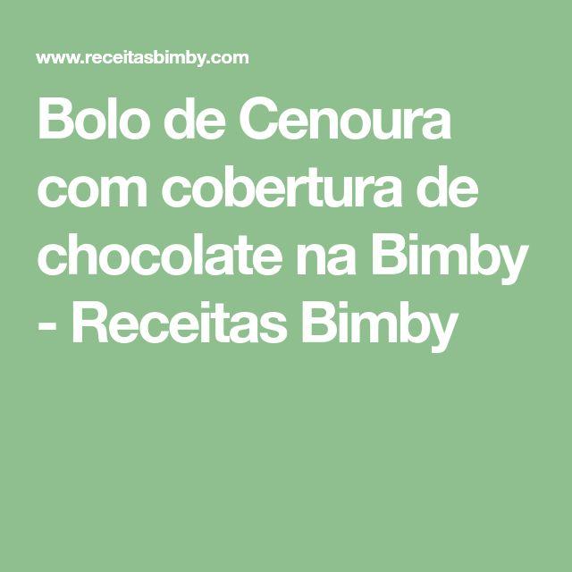 Bolo de Cenoura com cobertura de chocolate na Bimby - Receitas Bimby