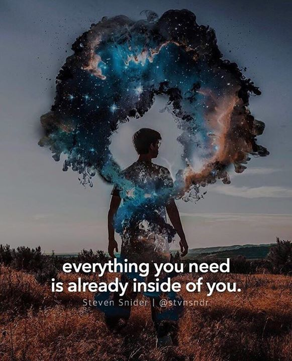 Everything you need is already inside of you.