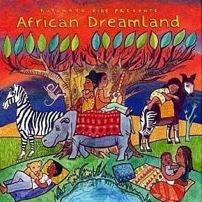 Putumayo Kids African Dreamland - anything by Putumayo is pretty terrific