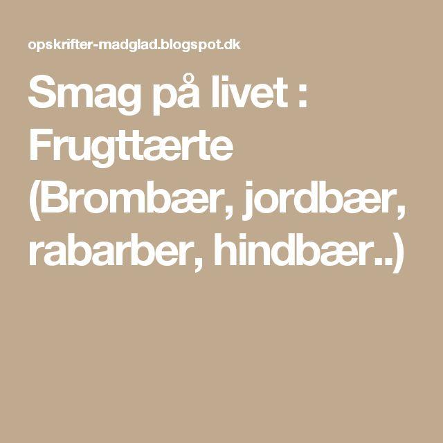 Smag på livet : Frugttærte (Brombær, jordbær, rabarber, hindbær..)