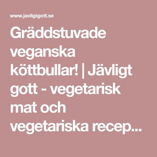 Gräddstuvade veganska köttbullar! | Jävligt gott - vegetarisk mat och vegetariska recept för alla, lagad enkelt och jävligt gott.